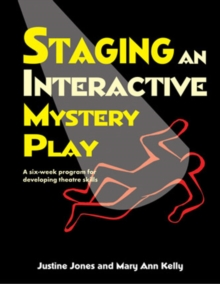 Staging an Interactive Mystery Play : A Six-Week Program for Developing Theatre Skills, Spiral bound Book