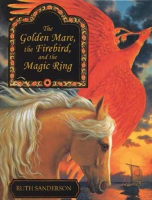 The Golden Mare, the Firebird, and the Magic Ring, Hardback Book