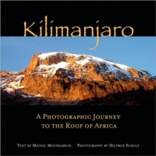 Kilimanjaro : A Photographic Journey to the Roof of Africa, Hardback Book
