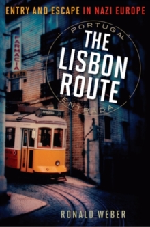 The Lisbon Route : Entry and Escape in Nazi Europe, Hardback Book