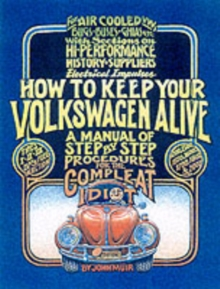 How to Keep Your Volkswagen Alive : A Manual of Step-by-Step Procedures for the Compleat Idiot, Paperback / softback Book
