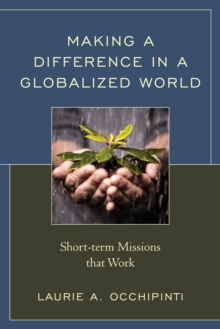 Making a Difference in a Globalized World : Short-term Missions that Work, Paperback / softback Book