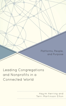 Leading Congregations and Nonprofits in a Connected World : Platforms, People, and Purpose, Hardback Book