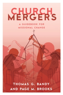 Church Mergers : A Guidebook for Missional Change, Hardback Book