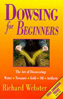 Dowsing for Beginners : The Art of Discovering Water, Treasure, Gold, Oil, Artifacts, Paperback Book