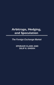 Arbitrage, Hedging, and Speculation : The Foreign Exchange Market, Hardback Book
