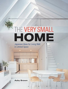 Very Small Home, The: Japanese Ideas For Living Well In Limited Space, Hardback Book