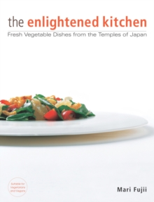 Enlightened Kitchen, The: Fresh Vegetable Dishes From The Temples Of Japan, Hardback Book