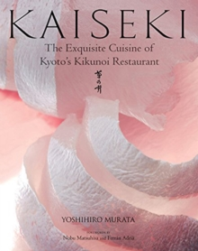Kaiseki: The Exquisite Cuisine Of Kyoto's Kikunoi Restaurant, Hardback Book