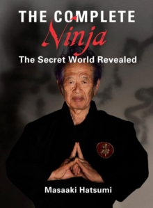 The Complete Ninja : The Secret World Revealed, Hardback Book