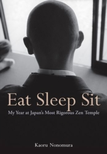 Eat Sleep Sit : My Year at Japan's Most Rigorous Zen Temple, Paperback / softback Book