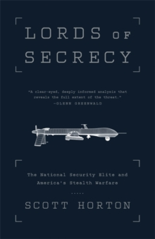 Lords of Secrecy : The National Security Elite and America's Stealth Warfare, Paperback / softback Book