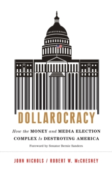 Dollarocracy : How the Money and Media Election Complex is Destroying America, Hardback Book
