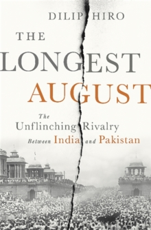 The Longest August : The Unflinching Rivalry Between India and Pakistan, Hardback Book