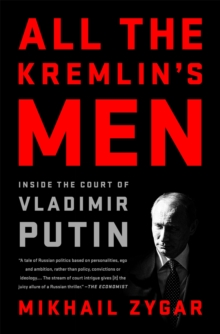 All the Kremlin's Men : Inside the Court of Vladimir Putin, Paperback / softback Book