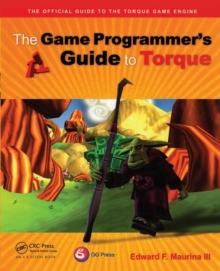 The Game Programmer's Guide to Torque : Under the Hood of the Torque Game Engine, Paperback / softback Book