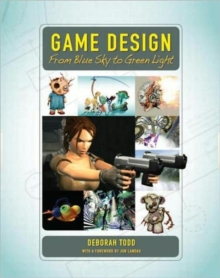Game Design : From Blue Sky to Green Light, Paperback / softback Book