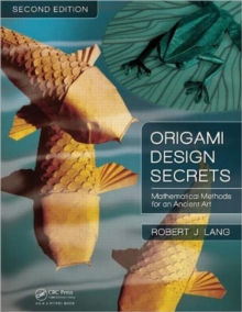 Origami Design Secrets : Mathematical Methods for an Ancient Art, Second Edition, Paperback Book