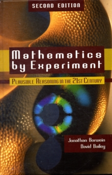 Mathematics by Experiment : Plausible Reasoning in the 21st Century, Hardback Book