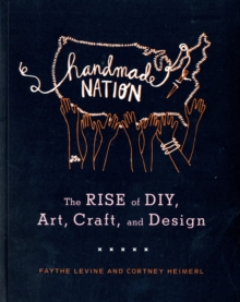 Handmade Nation : The Rise of DIY, Art, Craft, and Design, Paperback / softback Book
