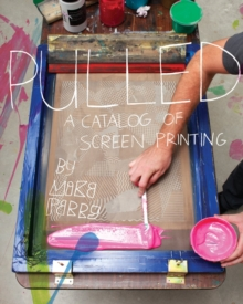 Pulled : A Catalog of Screen Printing, Paperback Book
