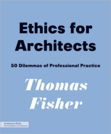 Ethics for Architects : 50 Dilemmas of Professional Practice, Paperback / softback Book