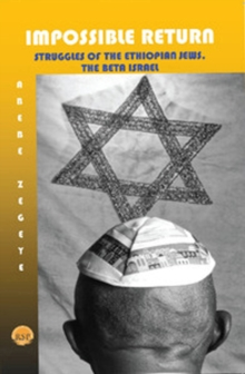 The Impossible Return : Struggles of the Ethiopian Jews, the Beta Israel, Paperback Book