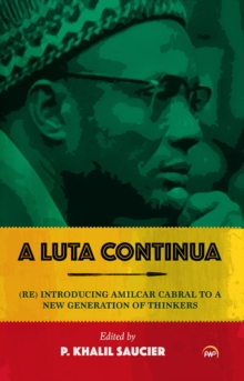 A Luta Continua : (Re)Introducing Amilcar Cabral to a New Generation of Thinkers, Paperback / softback Book