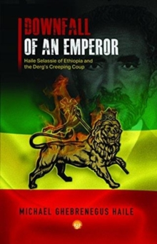Downfall Of An Emperor : Haile Selassie of Ethiopia and the Derg's Creeping Coup, Paperback / softback Book