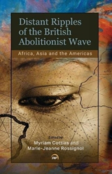 Distant Ripples Of The British Abolitionist Wave : Africa, Asia and the Americas, Paperback / softback Book