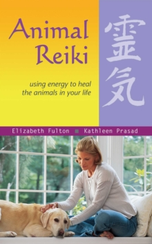 Animal Reiki : Using Energy to Heal the Animals in Your Life, EPUB eBook