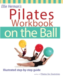 Ellie Herman's Pilates Workbook on the Ball : Illustrated Step-by-Step Guide, Paperback / softback Book