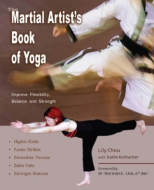 The Martial Artist's Book of Yoga : Improve Flexibility, Balance and Strength for Higher Kicks, Faster Strikes, Smoother Throws, Safer F, Paperback / softback Book