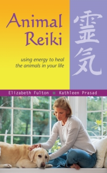Animal Reiki : Using Energy to Heal the Animals in Your Life, Paperback / softback Book