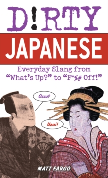 Dirty Japanese : Everyday Slang from, Paperback Book