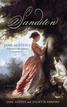 Sanditon : Jane Austen's Unfinished Masterpiece Completed, Paperback Book