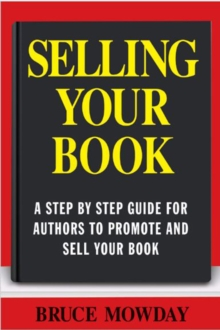 Selling Your Book: A Step By Step Guide For Promoting And Selling Your Book, Paperback / softback Book