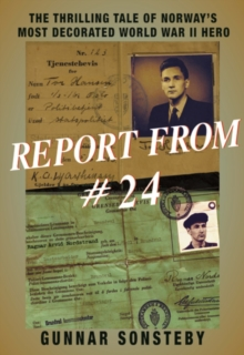 Report From #24 : The Thrilling Tale of Norway's Most Decorated World War II Hero, Paperback / softback Book