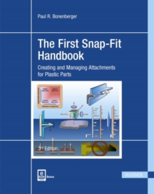 The First Snap-Fit Handbook : Creating and Managing Attachments for Plastics Parts, Hardback Book