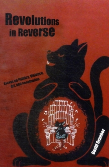 Revolutions In Reverse: Essays On Politics, Violence, Art, And Imagination, Paperback / softback Book