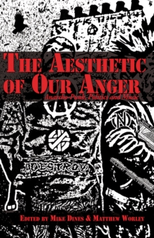 The Aesthetic Of Our Anger : Anarcho-Punk, Politics and Music, Paperback Book