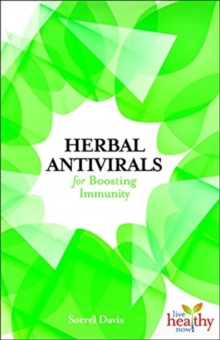 Herbal Antivirals for Boosting Immunity : Live Health Now series, Paperback / softback Book