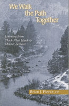 We Walk the Path Together : Leaning from Thich Nhat Hanh and Meister Eckhart, Paperback Book