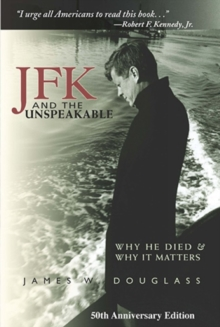 JFK and the Unspeakable : Why He Died and Why it Matters, Hardback Book