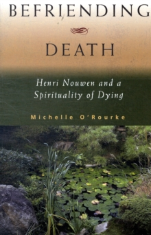 Befriending Death : Henri Nouwen and a Spirituality of Dying, Paperback / softback Book