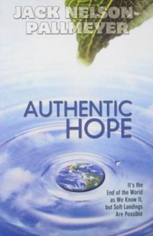 Authentic Hope : It's the End of the World as We Know it But Soft Landings are Possible, Paperback / softback Book