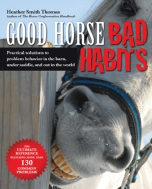 Good Horse, Bad Habits : Practical Solutions to Problem Behaviour in the Barn, Under Saddle and Out in the World, Paperback / softback Book