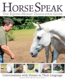 Horse Speak: An Equine-Human Translation Guide : Conversations with Horses in Their Language, Paperback Book