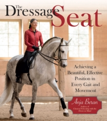 The Dressage Seat : Achieving a Beautiful, Effective Position in Every Gait and Movement, Hardback Book