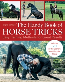 The Handy Book of Horse Tricks : Easy Training Methods for Great Results, Paperback / softback Book
